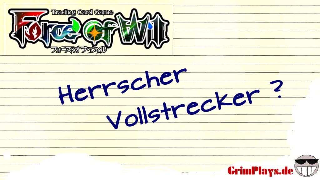 Force of Will - Herrscher Vollstrecker - Tutorial